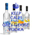 KEEP CALM WITH GREY GOOSE  VODKA - Personalised Poster large