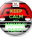 KEEP CALM WITH MOMOGI PARTY - Personalised Poster large