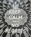 KEEP  CALM WITH NO  REGRETS - Personalised Poster large