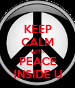 KEEP CALM WITH PEACE INSIDE U - Personalised Poster large