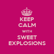 KEEP CALM WITH SWEET EXPLOSIONS - Personalised Poster large