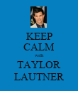 KEEP CALM with TAYLOR LAUTNER - Personalised Poster small