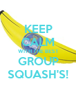 KEEP CALM WITH THE BEST GROUP SQUASH'S! - Personalised Poster large