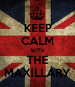 KEEP CALM WITH THE MAXILLARY - Personalised Poster large
