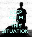 KEEP CALM WITH THIS SITUATION  - Personalised Poster large