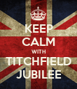 KEEP CALM WITH TITCHFIELD JUBILEE - Personalised Poster large