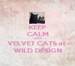 KEEP CALM WITH VELVET CATS at  WILD DESIGN - Personalised Poster large