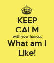 KEEP CALM with your haircut What am I Like! - Personalised Poster large