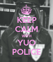 KEEP CALM WITH YUO POLICE - Personalised Poster large