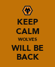 KEEP CALM WOLVES WILL BE BACK - Personalised Poster large