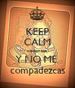 KEEP CALM wooonaaa! Y NO ME  compadezcas - Personalised Poster large