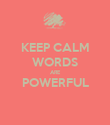 KEEP CALM WORDS ARE POWERFUL  - Personalised Poster large