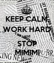 KEEP CALM, WORK HARD and STOP MIMIMI - Personalised Poster large