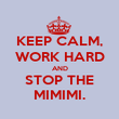 KEEP CALM, WORK HARD AND STOP THE MIMIMI. - Personalised Poster large