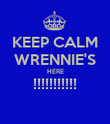KEEP CALM WRENNIE'S HERE !!!!!!!!!!!  - Personalised Poster large