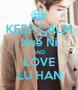 KEEP CALM  Xue Ni  AND LOVE LU HAN - Personalised Poster large