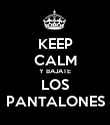 KEEP CALM Y BAJATE LOS PANTALONES - Personalised Poster large