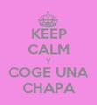 KEEP CALM Y COGE UNA CHAPA - Personalised Poster large