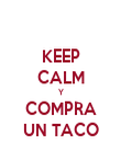 KEEP CALM Y COMPRA UN TACO - Personalised Poster large