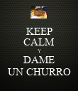 KEEP CALM Y DAME UN CHURRO - Personalised Poster large