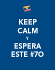 KEEP CALM Y ESPERA ESTE #7O - Personalised Poster large