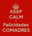 KEEP CALM Y Felicidades COMADRES - Personalised Poster large