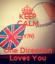 KEEP CALM (Y/N) One Direction Loves You - Personalised Poster large