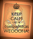 KEEP CALM Y NO ME  compadezcas WEOOONA! - Personalised Poster large