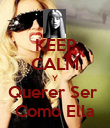 KEEP CALM Y Querer Ser  Como Ella - Personalised Poster large