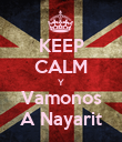 KEEP CALM Y Vamonos A Nayarit - Personalised Poster large