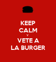 KEEP CALM Y  VETE A LA BURGER - Personalised Poster large