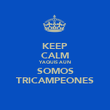 KEEP CALM YAQUIS AÚN SOMOS TRICAMPEONES - Personalised Poster large