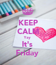 KEEP CALM Yay  It's  Friday  - Personalised Poster large