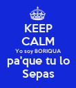 KEEP CALM Yo soy BORIQUA pa'que tu lo Sepas - Personalised Large Wall Decal