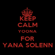 KEEP CALM YOONA FOR YANA SOLENN - Personalised Poster small