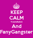 KEEP CALM YoonAdict And FanyGangster - Personalised Poster large
