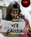 KEEP CALM you are </3  dAnzuki - Personalised Poster large