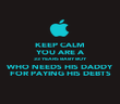 KEEP CALM YOU ARE A 33 YEARS BABY BOY WHO NEEDS HIS DADDY FOR PAYING HIS DEBTS - Personalised Poster large