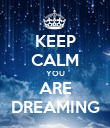 KEEP CALM YOU ARE DREAMING - Personalised Poster large