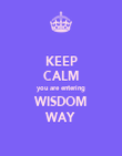 KEEP CALM you are entering WISDOM WAY - Personalised Poster large