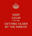 KEEP CALM YOU ARE  GETTING OLDER BY THE MINUTE - Personalised Poster large