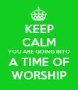 KEEP CALM YOU ARE GOING INTO A TIME OF WORSHIP - Personalised Poster large