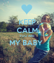 KEEP CALM YOU ARE  MY BABY   - Personalised Poster large