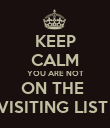 KEEP CALM YOU ARE NOT ON THE  VISITING LIST  - Personalised Poster small