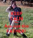 KEEP CALM You  Are not the FATHER! - Personalised Poster large