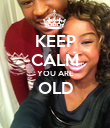 KEEP CALM YOU ARE OLD  - Personalised Poster large