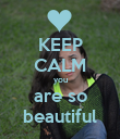 KEEP CALM you are so beautiful - Personalised Poster large