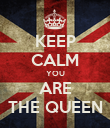KEEP CALM YOU ARE THE QUEEN - Personalised Poster large
