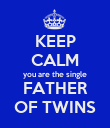 KEEP CALM you are the single FATHER OF TWINS - Personalised Poster large