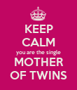 KEEP CALM you are the single MOTHER OF TWINS - Personalised Poster large